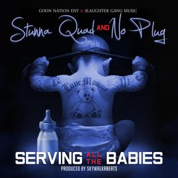 Serving All the Babies — Stunna Quad