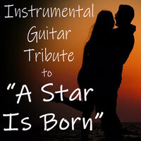 "Instrumental Guitar Tribute to ""A Star Is Born"" — Best Movie Soundtracks, Favorite Movie Songs"