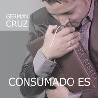 Consumado Es — German Cruz