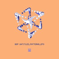 Untitled Patterns EP3 — BOP