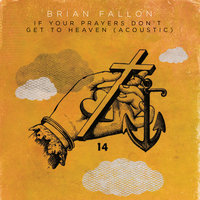 If Your Prayers Don't Get To Heaven — Brian Fallon