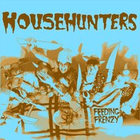 Feeding Frenzy — Househunters