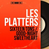 Sixteen Tons / Good-Night Sweetheart — Les Platters