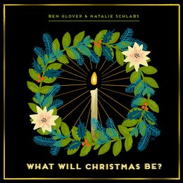 What Will Christmas Be? — Ben Glover, Natalie Schlabs