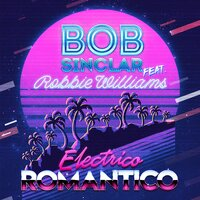 Electrico Romantico — Bob Sinclar, Robbie Williams