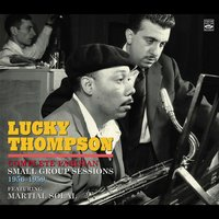 Complete Parisian Small Group Sessions 1956-1959 — Lucky Thompson, Martial Solal