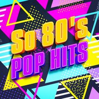 So 80's Pop Hits — The 80's Band, 80's D.J. Dance, 80s Greatest Hits