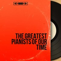 The Greatest Pianists of Our Time — сборник
