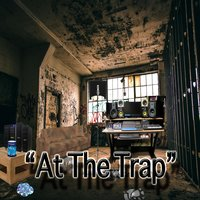 At the Trap — Deeze, K Smithy