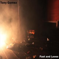 Fast and Loose — Tony Gomez