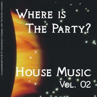 Where Is the Party? - House Music Vol. 02 — сборник