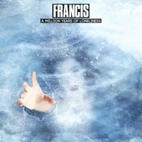 A Million Years of Loneliness — Francis