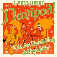 A Very Merry Feliz Navipod to You, Your Friends and Family, and Everybody Else! — Tony Thaxton
