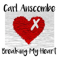 Breaking My Heart — Carl Anscombe