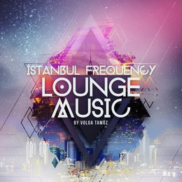İstanbul Frequency Lounge Music — Volga Tamoz