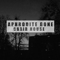Aphrodite Gone — Chair House