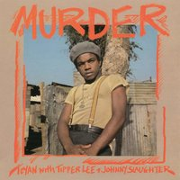 Murder — Toyan, Tipper Lee, Johnny Slaughter