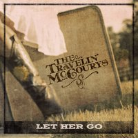 Let Her Go — The Travelin' McCourys