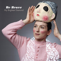 Be Brave — My Brightest Diamond