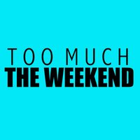 The Weekend — Too Much