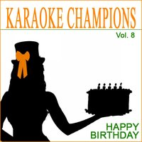 Karaoke Champions, Vol. 8 (Happy Birthday) — Karaoke Champions