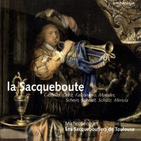 La Sacqueboute (The Sackbut) — Генрих Шютц, Michel Becquet, Les Sacqueboutiers de Toulouse, Les Sacqueboutiers de Toulouse, Michel Becquet