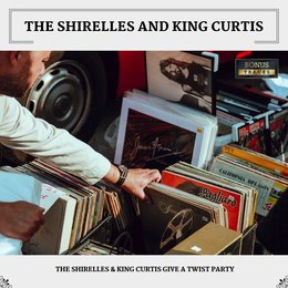 The Shirelles & King Curtis Give A Twist Party — The Shirelles, King Curtis