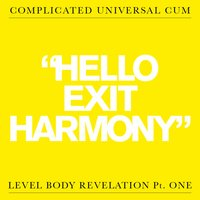 Hello Exit Harmony — Complicated Universal Cum
