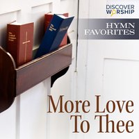 Hymn Favorites: More Love to Thee — Discover Worship