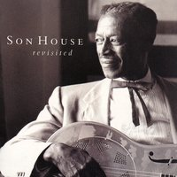 Son House Revisited Vol. 2 — Son House