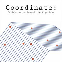 Coordinate: Collaboration Beyond the Algorithm — сборник