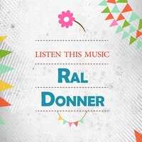 Listen This Music — Ral Donner