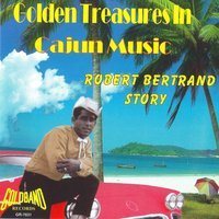 Golden Treasures in Cajun Music — Robert Bertrand