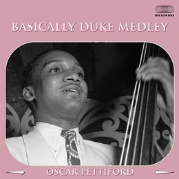 Basically Duke Medley: Jack The Bear / Tamalpais / Swing Until The Girls Come Home / Mood Indigo / Chuckles / Time On My Hands — Oscar Pettiford