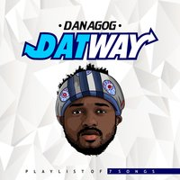 Dat Way (Playlist of 7 Songs) — Danagog