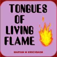 Tongues of Living Flame — Maryam M Kirschbaum