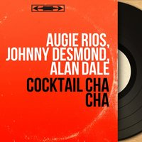 Cocktail Cha Cha — Augie Rios, Johnny Desmond, Alan Dale, Mark Jeffrey and His Orchestra