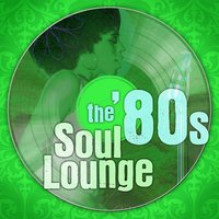 The '80S Soul Lounge — The Soul Lounge Project