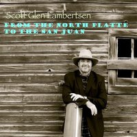 From the North Platte to the San Juan — Scott Glen Lambertsen