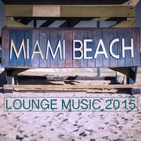 Miami Beach Lounge Music 2015 — Chillout, Bar Lounge, Chillout & Bar Lounge