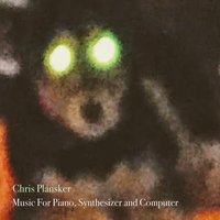 Music for Piano, Synthesizer and Computer — Chris Plansker