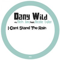 I Can't Stand the Rain — Dany Wild, Nicole Tyler, Nick Jay