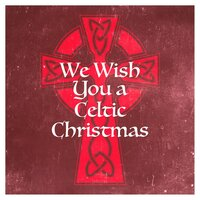 We Wish You a Celtic Christmas — Celtic Spirit, The Galway Christmas Singers, Musica de Navidad, Франц Грубер