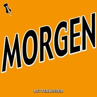 Morgen — Betterwisser