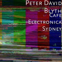 Cafe Electronica Sydney — Peter David Blyth