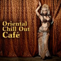 Oriental Chill Out Café: Best Electronic Vibes, Summer Buddha Lounge, Party Fever, Tropical Bar, Arabian Adventure — DJ Chill del Mar