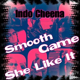 Smooth Game She Like It — Indo Cheena