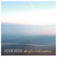 All You Can't Control — Kevin Herig