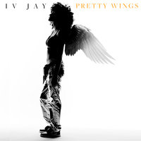 Pretty Wings — IV Jay