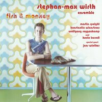 Fish & Monkey — Stephan-Max Wirth Ensemble